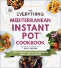 The Everything Mediterranean Instant Pot® Cookbook: 300 Recipes for Healthy Mediterranean Meals—Made in Minutes (Everything®) Cover Image