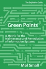 Green Points: The Definitive Guide: A Metric for the Maintenance and Remediation of Information Systems Cover Image