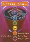 Chakra Tonics: Essential Elixirs for the Mind, Body, and Spirit Cover Image
