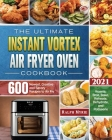 The Ultimate Instant Vortex Air Fryer Oven Cookbook 2021 Cover Image