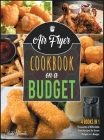 Air Fryer Cookbook on a Budget [4 IN 1]: Thousands of Affordable Fried Recipes for Smart People on a Budget Cover Image