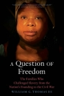 A Question of Freedom: The Families Who Challenged Slavery from the Nation's Founding to the Civil War Cover Image