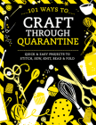 101 Ways to Craft Through Quarantine: Quick and Easy Projects to Stitch, Sew, Knit, Bead and Fold Cover Image