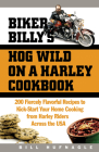 Biker Billy's Hog Wild on a Harley Cookbook: 200 Fiercely Flavorful Recipes to Kick-Start Your Home Cooking from Harley Riders Across the USA Cover Image