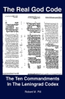 The Real God Code: The Ten Commandments In The Leningrad Codex Cover Image
