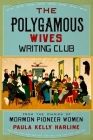 The Polygamous Wives Writing Club: From the Diaries of Mormon Pioneer Women Cover Image