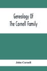 Genealogy Of The Cornell Family: Being An Account Of The Descendants Of Thomas Cornell Cover Image