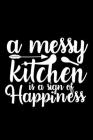A Messy Kitchen Is A Sign Of Happiness: 100 Pages 6'' x 9'' Recipe Log Book Tracker - Best Gift For Cooking Lover Cover Image
