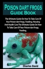 Poison dart frogs: Poison dart frogs Guide Book: The Ultimate Guide On How To Take Care Of Your Poison dart frogs, Feeding, Housing And H Cover Image
