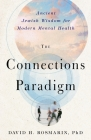 The Connections Paradigm: Ancient Jewish Wisdom for Modern Mental Health (Spirituality and Mental Health) Cover Image
