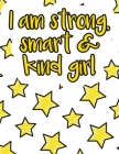 I am strong, smart & kind girl: A valuable and beautiful coloring book that helps to build your child confidence and Intelligence (100% children frien Cover Image