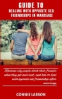 Guide to Dealing with Opposite Sex Friendships in Marriage: Reasons why people ditch their friends when they get married; and how to deal with opposit Cover Image