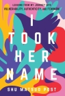 I Took Her Name: Lessons From My Journey Into Vulnerability, Authenticity, and Feminism Cover Image