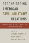 Reconsidering American Civil-Military Relations: The Military, Society, Politics, and Modern War Cover Image