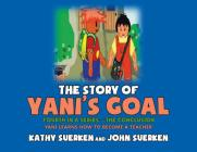 The Story of Yani's Goal: Yani Learns How to Become a Teacher Cover Image