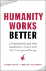 Humanity Works Better: Five Practices to Lead with Awareness, Choice and the Courage to Change Cover Image