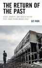 The Return of the Past: State, Identity, and Society in Thepost-Arab Spring Middle East Cover Image