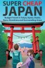 Super Cheap Japan: Budget Travel in Tokyo, Kyoto, Osaka, Nara, Hiroshima and Surrounding Areas Cover Image