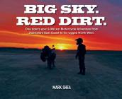 Big Sky. Red Dirt.: One Rider's Epic 9,000 Km Motorcycle Adventure from Australia's East Coast to Its Rugged North West. Cover Image