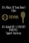 It's Okay If You Don't Like Tennis: it's kind OF A SMART POEPLE Sport Anyway Notebook Cover Image