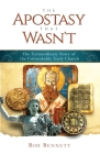 The Apostasy That Wasn't: The Extraordinary Story of the Unbreakable Early Church Cover Image