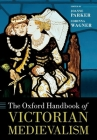 The Oxford Handbook of Victorian Medievalism (Oxford Handbooks) Cover Image