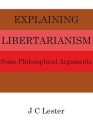 Explaining Libertarianism: Some Philosophical Arguments Cover Image