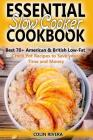 Essential Slow Cooker Cookbook Best 70+ American & British Low- Fat Crock Pot Recipes to Save your Time and Money Cover Image