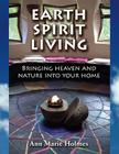 Earth Spirit Living: Bringing Heaven and Nature Into Your Home Cover Image