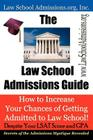 The Law School Admissions Guide: How to Increase Your Chances of Getting Admitted to Law School Despite Your LSAT Score and Gpa Cover Image