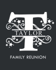 Taylor Family Reunion: Personalized Last Name Monogram Letter T Family Reunion Guest Book, Sign In Book (Family Reunion Keepsakes) Cover Image