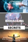 Biohacking Secrets: Secrets to upgrade your brain, slow down aging, improve energy, focus and overdeliver at work and your life. Cover Image