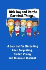 Kids Say and Do the Darndest Things (Blue Cover): A Journal for Recording Each Sweet, Silly, Crazy and Hilarious Moment Cover Image