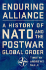 Enduring Alliance: A History of NATO and the Postwar Global Order Cover Image