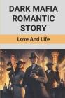 Dark Mafia Romantic Story: Love And Life: Mafia Boss Romance Stories Cover Image