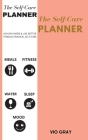 The Self Care Planner: Best Daily Life Planner for Wellness, Achieving Goals, Health, Happiness - Productivity, Meals, Fitness - Undated Cover Image