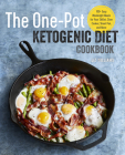 The One Pot Ketogenic Diet Cookbook: 100+ Easy Weeknight Meals for Your Skillet, Slow Cooker, Sheet Pan, and More Cover Image