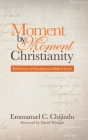 Moment by Moment Christianity: Reflections on Fundamental Biblical Issues Cover Image