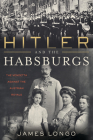 Hitler and the Habsburgs: The Vendetta Against the Austrian Royals Cover Image