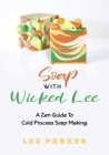 Soap With Wicked Lee: A Zen Guide To Soap Making Cover Image