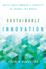 Sustainable Innovation: Build Your Company's Capacity to Change the World (Innovation and Technology in the World Economy) Cover Image
