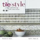 Tile Style: Creating Beautiful Kitchens, Baths & Interiors with Title Cover Image