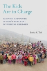 The Kids Are in Charge: Activism and Power in Peru's Movement of Working Children (Critical Perspectives on Youth #2) Cover Image