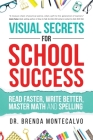 Visual Secrets for School Success: Read Faster, Write Better, Master Math and Spelling Cover Image
