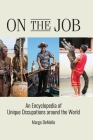 On the Job: An Encyclopedia of Unique Occupations around the World Cover Image