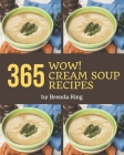 Wow! 365 Cream Soup Recipes: Start a New Cooking Chapter with Cream Soup Cookbook! Cover Image