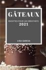 Gâteaux 2021 (Cake Recipes 2021 French Edition): Recettes Pour Les Débutants Cover Image