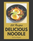 250 Delicious Noodle Recipes: The Highest Rated Noodle Cookbook You Should Read Cover Image