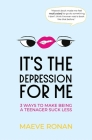 It's the Depression for Me: 3 Ways to Make Being a Teenager Suck Less Cover Image