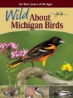 Wild about Michigan Birds: For Bird Lovers of All Ages Cover Image